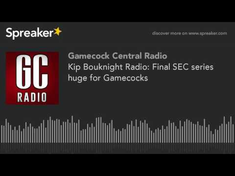 Kip Bouknight Radio: Final SEC series huge for Gamecocks