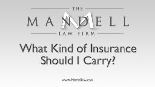 What Kind of Insurance Should I Carry? - Northridge Personal Injury Lawyers - Mandell Law