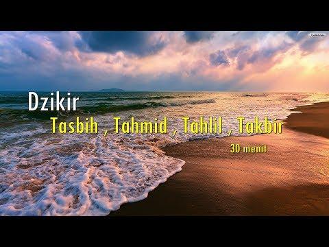 Dzikir Tasbih , Tahmid , Tahlil , Takbir Merdu   Full 30 Menit