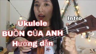 [Ukulele tutorial] BUỒN CỦA ANH - Dễ ẹccc, có hợp âm Ukulele, Cao Tiểu Yêu hướng dẫn, có intro