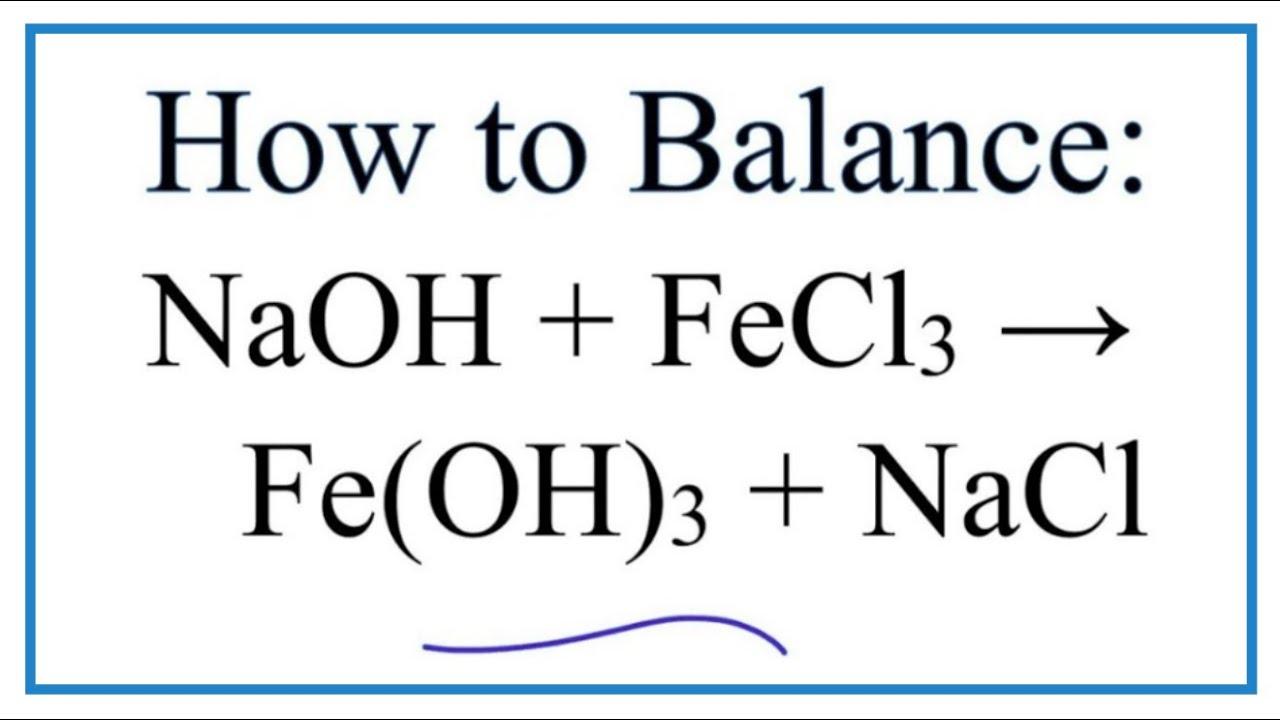 How To Balance Naoh Fecl3 Feoh3 Nacl Sodium Hydroxide