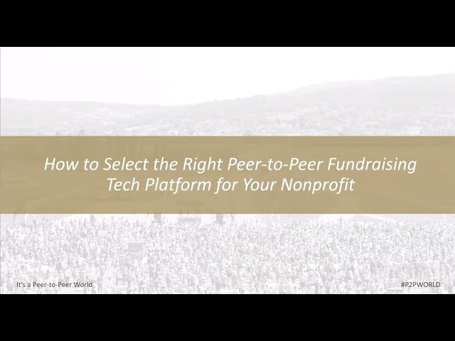 How to Select the Right Peer-to-Peer Fundraising Tech Platform for Your Nonprofit