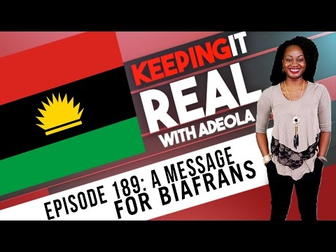Keeping It Real With Adeola - 189 (A Message For Biafrans)