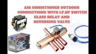 AC Outdoor Connections With LP HP Switch, GLass Relay ,4 Way Valve And CONTACTOR In URDU/HIND