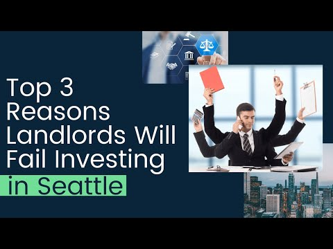 Top 3 Reasons Landlords Will Fail Investing in Seattle