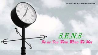 S.E.N.S - Be as You Were When We Met