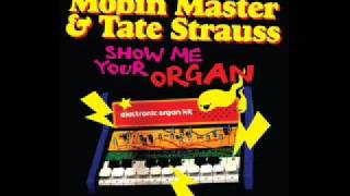Mobin Master and Tate Strauss - Show me your Organ