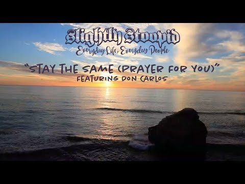 Stay The Same (Prayer For You) - Slightly Stoopid (ft. Don Carlos) (Official Video)