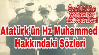 Atatürk'ün Hz Muhammed Hakkındaki Sözleri(Kaynaklarıyla)