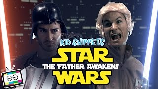 Star Wars: The Father Awakens - Kid Snippets