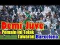 Demi Juventus, Pemain Bintang ini Tolak Tawaran Barcelona