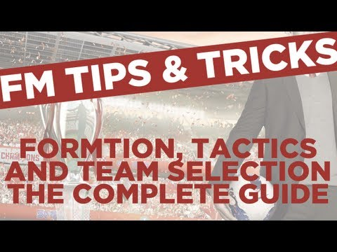 Formation, Tactics and Team Selection Guide | Football Manager 2013