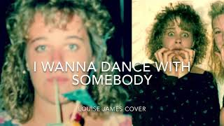 I wanna dance with somebody cover - by Louise James