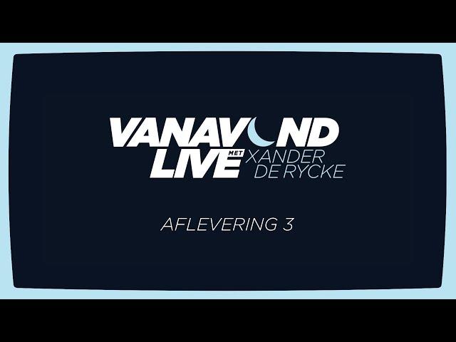 Vanavond Live met Xander De Rycke - Aflevering 3
