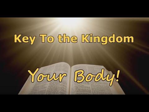 YOUR BODY - A KEY TO THE KINGDOM