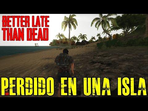 "BETTER LATE THAN DEAD ""PERDIDO EN UNA ISLA"" | Gameplay En Español"