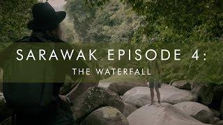 SARAWAK Episode 4 The Waterfall
