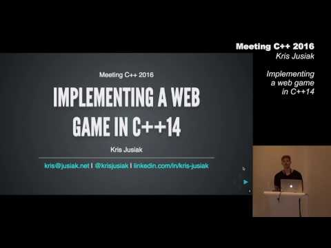 Implementing a web game in C++14 - Kris Jusiak - Meeting C++ 2016