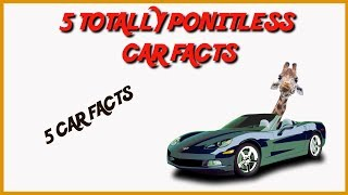 5 THINGS ABOUT CARS TOTALLY POINTLESS FACTS