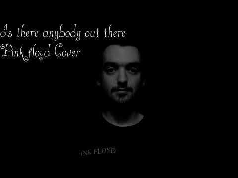 Is There Anybody Out There - Pink Floyd Cover
