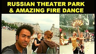 Indian Guy in Russian Theater Park & Mind-Boggling Fire Dance in the End
