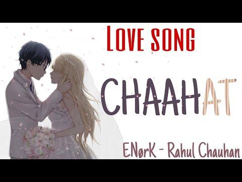 SAD LOVE HINDI RAP | CHAAHAT ❤ | 2017 HIP-HOP | ENORK - RAHUL CHAUHAN