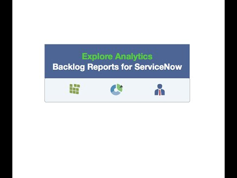 Backlog Reporting for ServiceNow | Explore Analytics: The Blog