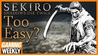 Is Sekiro Too Easy Compared to Dark Souls? - Gaming Weekly