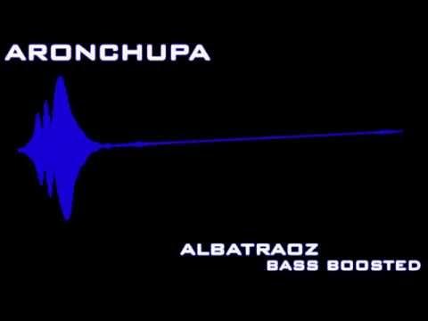 AronChupa - I'm an Albatraoz (Bass Boosted)