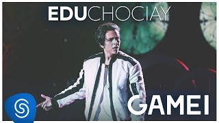 Edu Chociay - Gamei (DVD Chociay) [Vídeo Oficial]