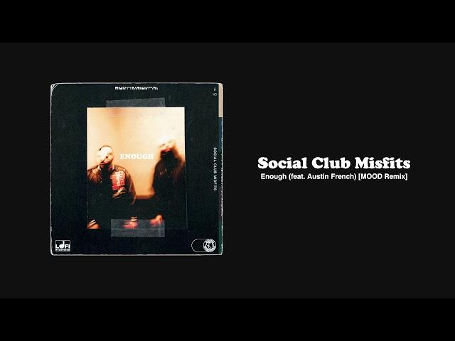 Social Club Misfits - Enough (ft. Austin French) [MOOD Remix] (Audio)