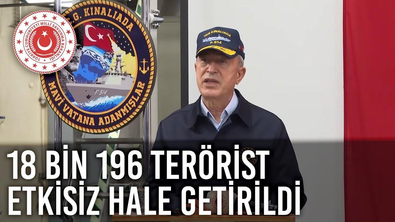"""Millî Savunma Bakanı Hulusi Akar: """"Son 6 Yılda 18 Bin 196 Terörist Etkisiz Hâle Getirildi"""""""