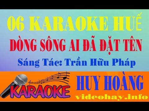 06 Karaoke_Huế, Dòng Sông Ai Đã Đặt Tên