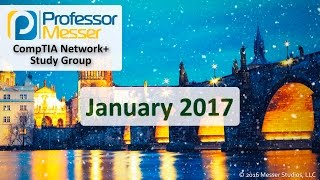 Professor Messer's Network+ Study Group - January 2017