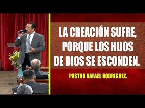 Pastor Rafael Rodriguez. La Creación Sufre, Porque Los Hijos De Dios Se Esconden