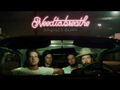 NEEDTOBREATHE  Bridges Burn  Audio