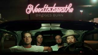 needtobreathe bridges burn official audio