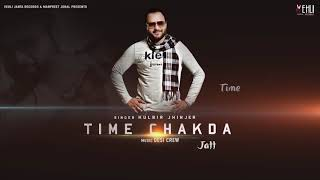 Time Chakda (Full Song) | Kulbir Jhinjer | Latest Punjabi Songs 2018 | Vehli Janta Records