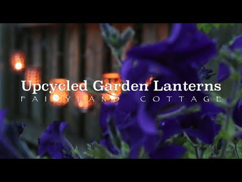 DIY Garden Lanterns - Recycled Tin Cans - Fairyland Cottage
