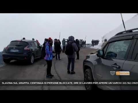 SLAVINA SUL GRAPPA: CENTINAIA DI PERSONE BLOCCATE, ORE DI LAVORO PER APRIRE UN VARCO   22/02/2021