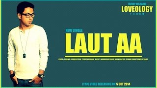 Tejrup Kulkarni - Laut Aa - Loveology | New Single | Hindi Electro Pop | 2014 | HD
