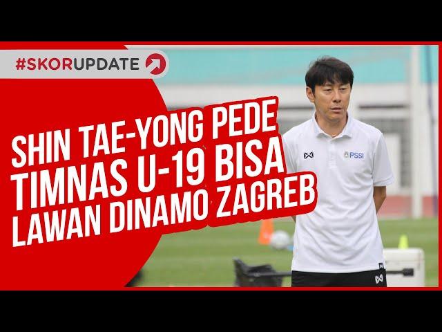 INDONESIA VS DINAMO ZAGREB, SHIN TAE-YONG PEDE TIMNAS U 19 BISA LAWAN DINAMO ZAGREB