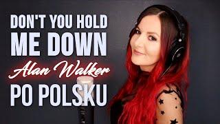 DON'T YOU HOLD ME DOWN - Alan Walker, Georgia Ku PO POLSKU | Kasia Staszewska COVER