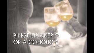 Binge Drinker or Alcoholic?