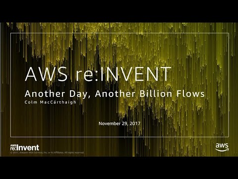 AWS re:Invent 2017: Another Day, Another Billion Flows (NET405)