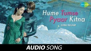 Hume Tumse Pyaar Kitna | Audio | हमें तुम से प्यार कितना | Sonu Nigam |Karanvir Bohra|Priya Banerjee