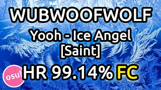 WubWoofWolf | Yooh - Ice Angel [Saint] HR 99.14% FC 558pp | Liveplay w/ Twitch Chat