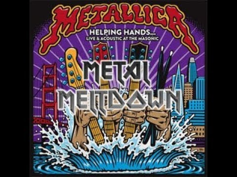 """Metal Meltdown - """"Helping Hands... Live & Acoustic At The Masonic"""" by Metallica 
