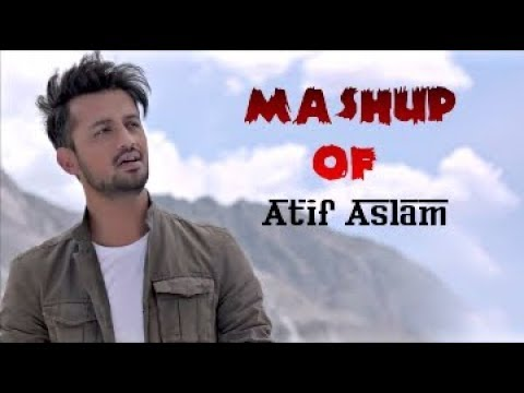 Mashup OF : Atif Aslam   ♡Romantic♡ Song MASHUP 2018