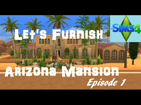 The Sims 4: Let's Furnish - Arizona Mansion - Episode 1